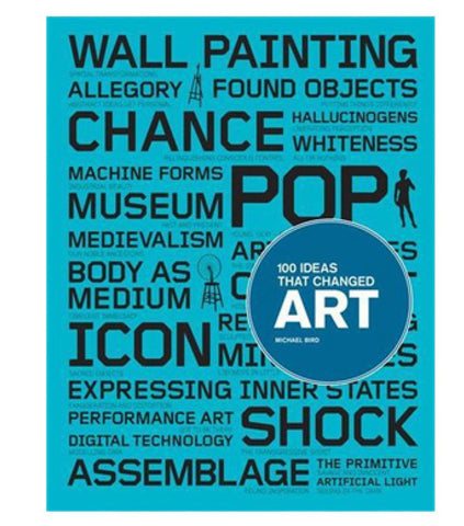 100 Ideas that Changed Art by Michael Bird.
