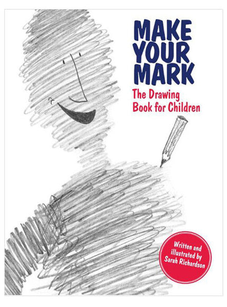 Make Your Mark: The Drawing Book for Children by Sarah Richardson.