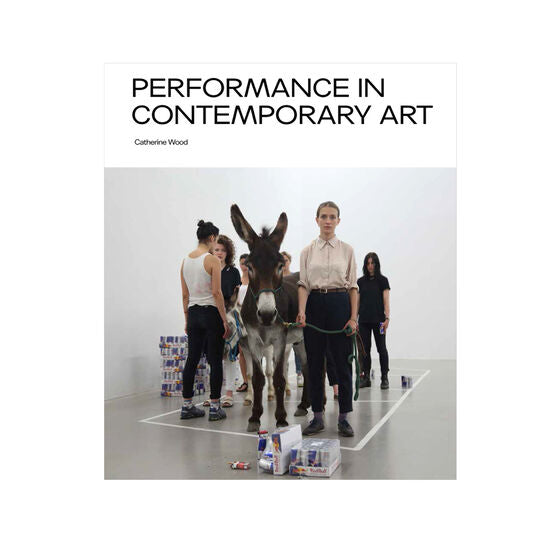 Performance in Contemporary Art by Catherine Wood.