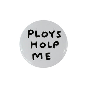 David Shrigley, Ploys Holp Me Button Badge.