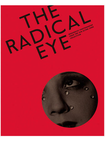 The Radical Eye: Modernist Photography from the Sir Elton John Collection by Shair Malvin.