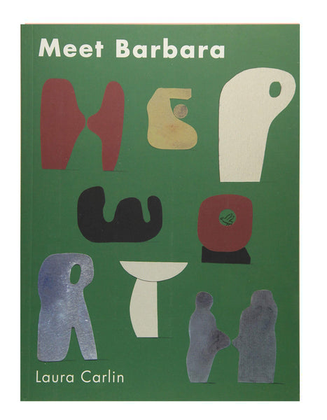 Meet Barbara Hepworth by Laura Carlin.