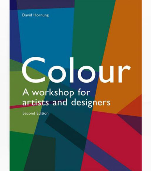 Colour, Second Edition: A Workshop For Artists and Designers by David Hornung.