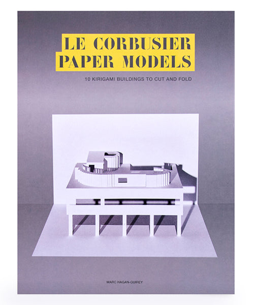 Le Corbusier Paper Models, 10 Kirigami Buildings To Cut and Fold by Marc Hagan-Guirey.