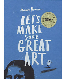 Let's Make Some Great Art by Marion Deuchars.