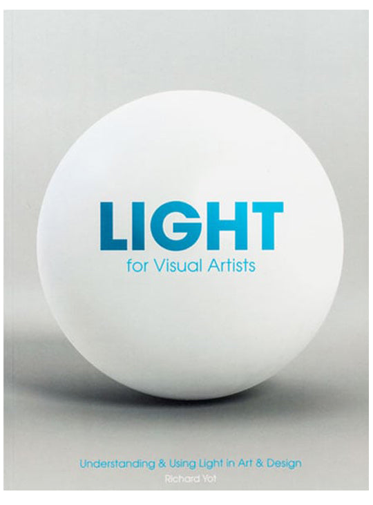Light for Visual Artists: Understanding and Using Light in Art & Design by Richard Yot.