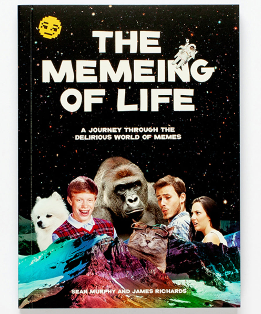 The Memeing of Life. A Journey Through the Delirious World of Memes by Kind Studio.