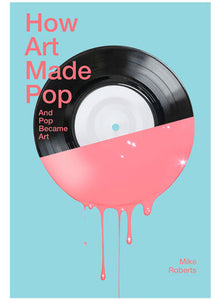 How Art Made Pop by Mike Roberts.