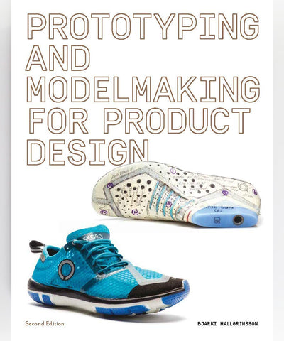 Prototyping and Modelmaking for Product Designers by Bjarki Hallgrimsson.