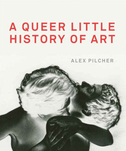 A Queer Little History of Art by Alex Pilcher.