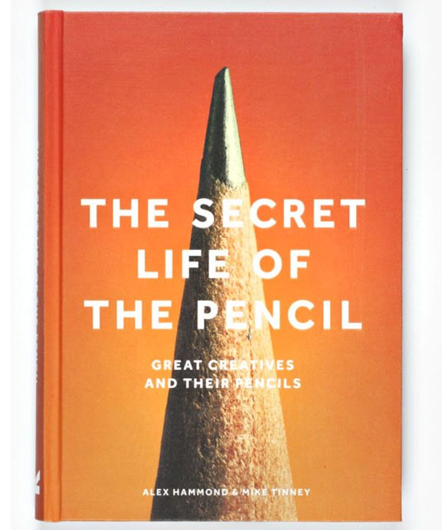 The Secret Life of the Pencil. Great Creatives and Their Pencils by Alex Hammond & Mike Tinney.