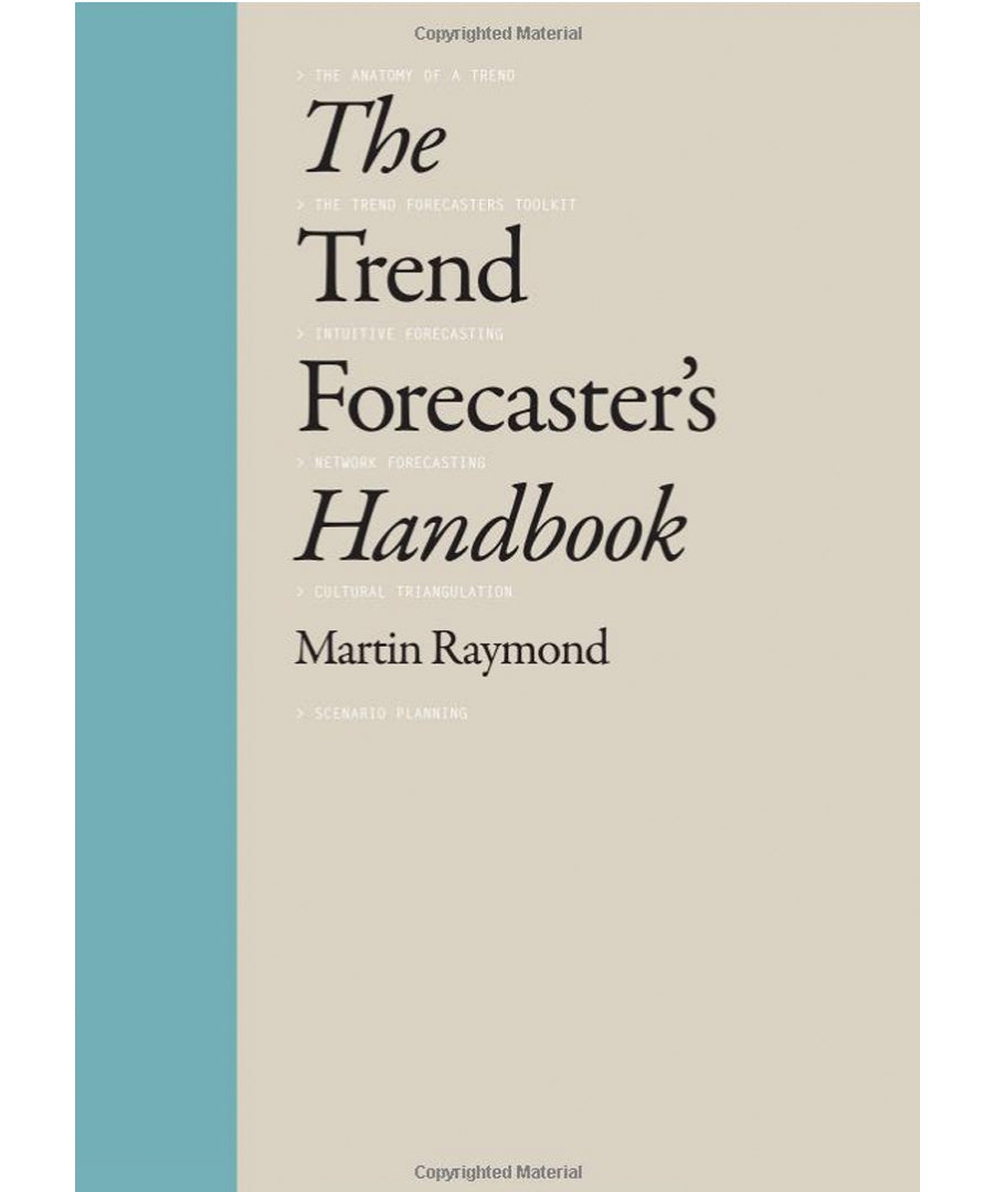 The Trend Forecaster's Handbook by Martin Raymond.