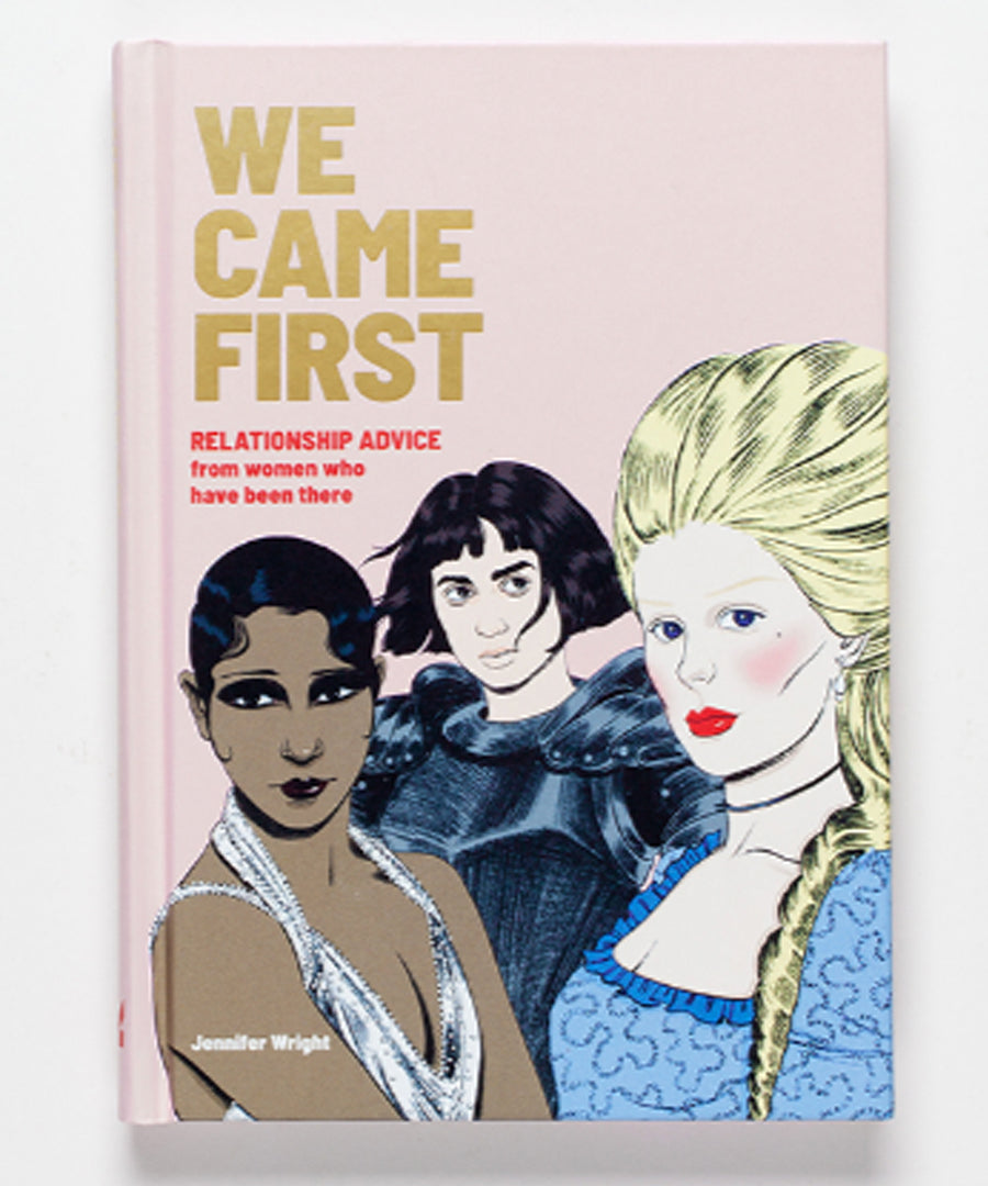 We Came First. Relationship Advice from Women Who Have Been There by Jennifer Wright.