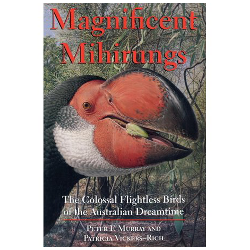 Magnificent Mihirungs: The Colossal Flightless Birds of the Australian Dreamtime (Life of the Past)