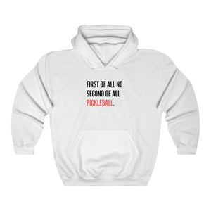 First Of All No. Second Of All Pickleball Hoodie