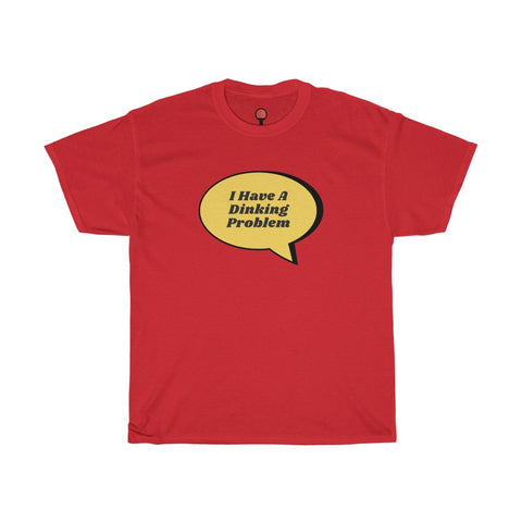 Image of I Have A Dinking Problem T-Shirt