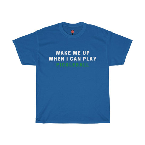 Wake Me Up When I Can Play Pickleball T-Shirt