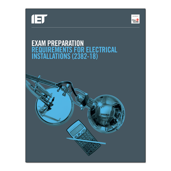 IET City & Guilds Exam Preparation Requirements for Electrical Installations 2382