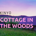 Cottage in the Woods- Kinyo (music)