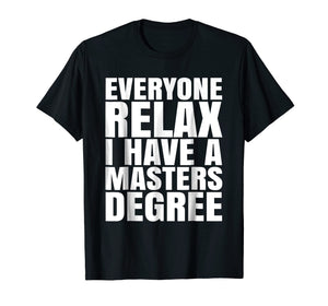 Funny shirts V-neck Tank top Hoodie sweatshirt usa uk au ca gifts for Relax I Have A Masters Degree. Funny Graduate T-shirt 1546897