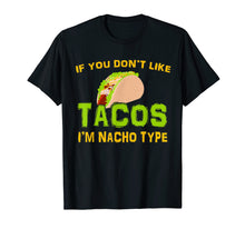 Load image into Gallery viewer, Funny shirts V-neck Tank top Hoodie sweatshirt usa uk au ca gifts for If You Don't Like Tacos I'm Nacho Type Cinco De Mayo Tshirt 2521072