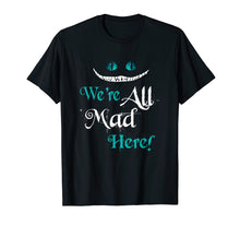 Load image into Gallery viewer, Funny shirts V-neck Tank top Hoodie sweatshirt usa uk au ca gifts for We're All Mad Here T-Shirt Cat T-Shirt 1035495