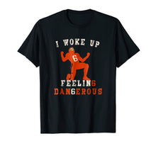 Load image into Gallery viewer, Funny shirts V-neck Tank top Hoodie sweatshirt usa uk au ca gifts for I Woke Up Feeling Dangerous TShirt Perfect for football fans 1559808