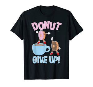 Funny shirts V-neck Tank top Hoodie sweatshirt usa uk au ca gifts for Funny Donut Give Up Inspirational Donut T Shirt 1023305