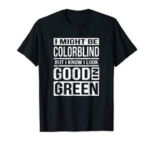 Load image into Gallery viewer, Funny shirts V-neck Tank top Hoodie sweatshirt usa uk au ca gifts for Might Be Colorblind Look Good In Green T-Shirt 2359619