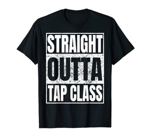 Funny shirts V-neck Tank top Hoodie sweatshirt usa uk au ca gifts for Straight Outta Tap Class Tshirt Tap Dancer Gift Funny Tees 1434213