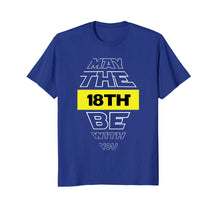 Load image into Gallery viewer, Funny shirts V-neck Tank top Hoodie sweatshirt usa uk au ca gifts for 18th Birthday T-Shirt May The 18th Be With You Birthday Tee 1346618