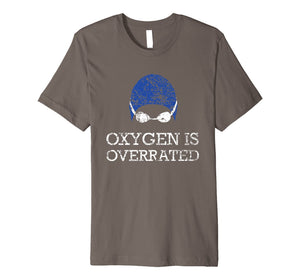 Funny shirts V-neck Tank top Hoodie sweatshirt usa uk au ca gifts for Oxygen is Overrated T-Shirt, Funny Swimming Swim Team Gift 2025015