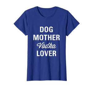 Funny shirts V-neck Tank top Hoodie sweatshirt usa uk au ca gifts for Womens Dog Mother Vodka Lover Gifts Women Tee Shirts 1438959
