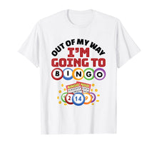 Load image into Gallery viewer, Funny shirts V-neck Tank top Hoodie sweatshirt usa uk au ca gifts for Out Of My Way I'm Going To Bingo TShirt 1149429