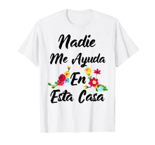 Load image into Gallery viewer, Funny shirts V-neck Tank top Hoodie sweatshirt usa uk au ca gifts for Nadie Me Ayuda An Esta Casa Funny Gift T-shirt 2157263