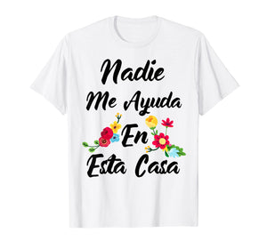 Funny shirts V-neck Tank top Hoodie sweatshirt usa uk au ca gifts for Nadie Me Ayuda An Esta Casa Funny Gift T-shirt 2157263