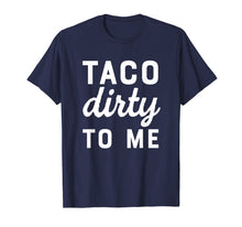 Load image into Gallery viewer, Funny shirts V-neck Tank top Hoodie sweatshirt usa uk au ca gifts for Taco Dirty To Me Funny Love Tacos Cinco De Mayo T-shirt 2264712