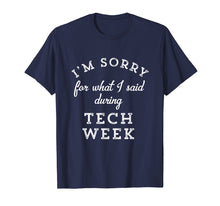Load image into Gallery viewer, Funny shirts V-neck Tank top Hoodie sweatshirt usa uk au ca gifts for I'm Sorry For What I Said During Tech Week Theater T-Shirt 1003051