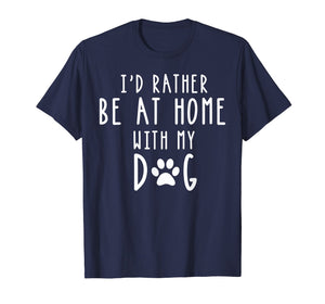 Funny shirts V-neck Tank top Hoodie sweatshirt usa uk au ca gifts for I'd Rather Be At Home With My Dog Shirt Mom & Dog Parent Tee 1323598