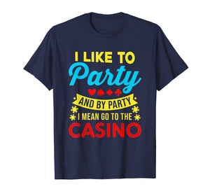 Funny shirts V-neck Tank top Hoodie sweatshirt usa uk au ca gifts for Casino Theme Gifts: I Like To Party In The Casino T-Shirt 736137