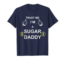 Load image into Gallery viewer, Funny shirts V-neck Tank top Hoodie sweatshirt usa uk au ca gifts for TRUST ME I M SUGAR DADDY T-Shirt 1534228