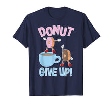 Load image into Gallery viewer, Funny shirts V-neck Tank top Hoodie sweatshirt usa uk au ca gifts for Funny Donut Give Up Inspirational Donut T Shirt 1023305