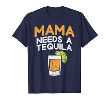 Load image into Gallery viewer, Funny shirts V-neck Tank top Hoodie sweatshirt usa uk au ca gifts for Funny Cinco De Mayo Drinking Mom Mama Needs A Tequila Funny T-Shirt 2523820