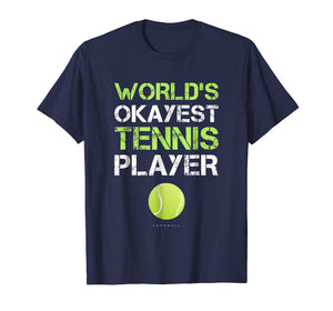 Funny shirts V-neck Tank top Hoodie sweatshirt usa uk au ca gifts for World's Okayest Tennis Player T Shirt. Funny Tennis Shirts 1338508