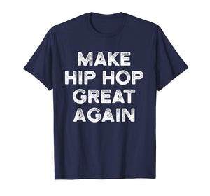 Funny shirts V-neck Tank top Hoodie sweatshirt usa uk au ca gifts for Make Hip Hop Great Again T Shirt Old School Music Inspired 2201924