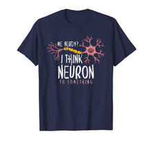 Load image into Gallery viewer, Funny shirts V-neck Tank top Hoodie sweatshirt usa uk au ca gifts for Funny Neuroscience T-Shirt I Think Neuron To Something Nerve 1017774