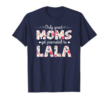 Load image into Gallery viewer, Funny shirts V-neck Tank top Hoodie sweatshirt usa uk au ca gifts for Mothers Day Great Moms Get Promoted to Lala T-shirt 1471790