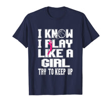 Load image into Gallery viewer, Funny shirts V-neck Tank top Hoodie sweatshirt usa uk au ca gifts for I KNOW I PLAY LIKE A GIRL Basketball Tshirt - Try to Keep Up 1931120
