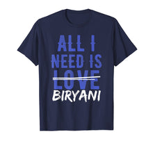 Load image into Gallery viewer, Funny shirts V-neck Tank top Hoodie sweatshirt usa uk au ca gifts for ALL I NEED IS BIRYANI Desi Funny Food Lovers T-Shirt 1630311
