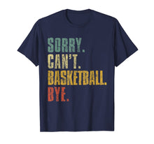 Load image into Gallery viewer, Sorry Can't Basketball Bye Funny Vintage Retro Distressed TShirt883262